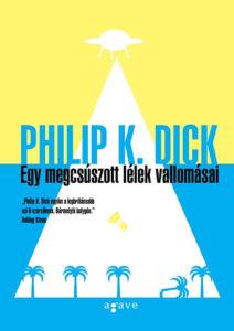 Philip K. Dick Egy megcsúszott lélek vallomásai könyvajánló